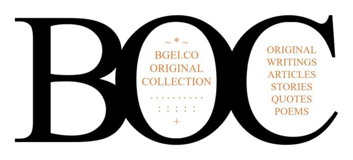 BGEI.CO ORIGINAL COLLECTION: Original Writings featuring Poems, Stories + More!